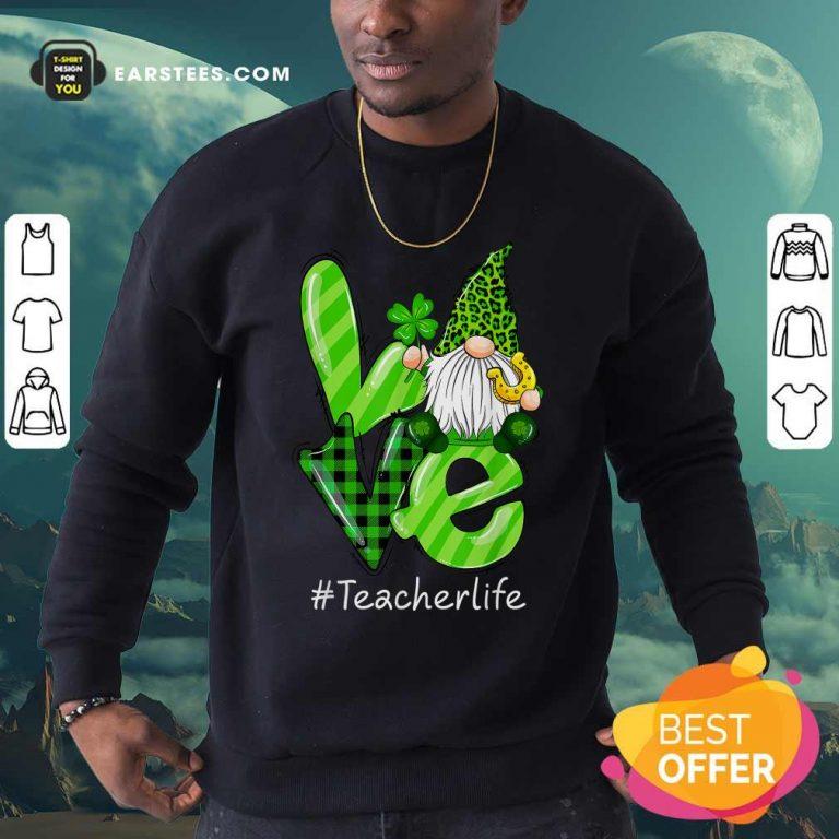 Love Gnomes Teacher Life St Patricks Day Sweatshirt- Design By Earstees.com