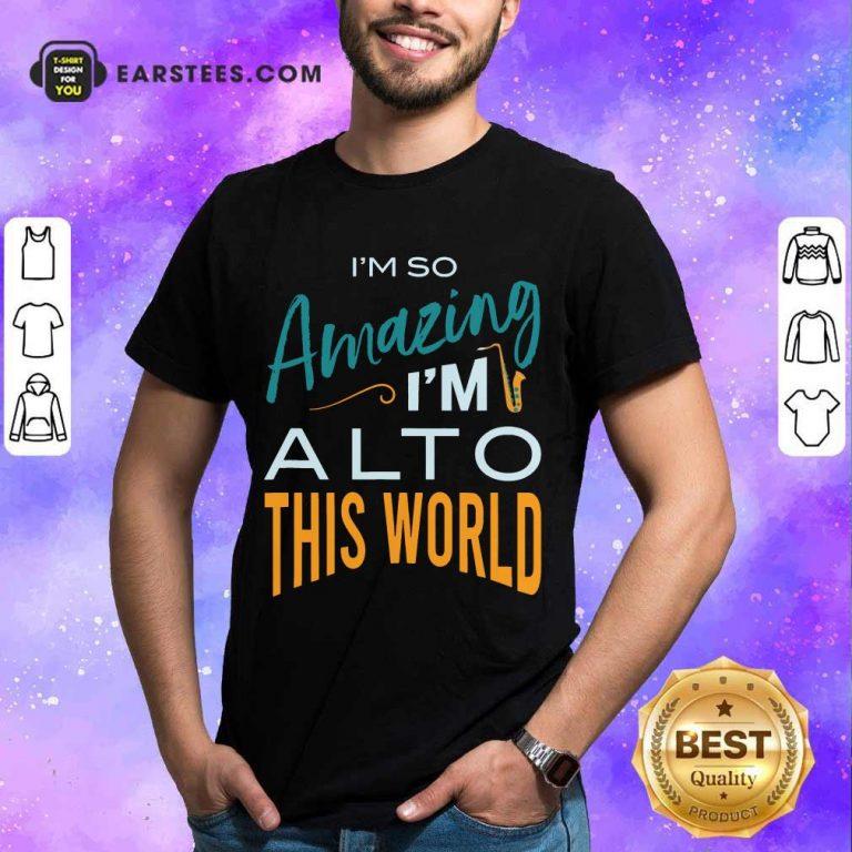 Hot Saxophone Amazing Alto World Shirt