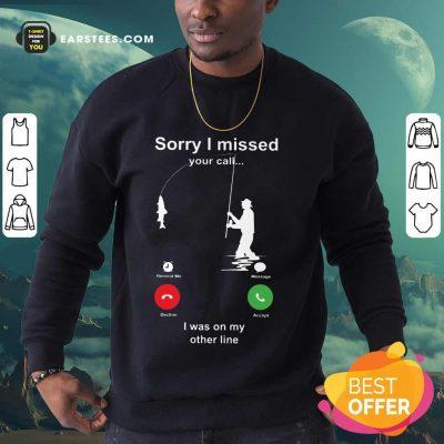 Hot Sorry I Missed Fishing Miss Calling Sweatshirt