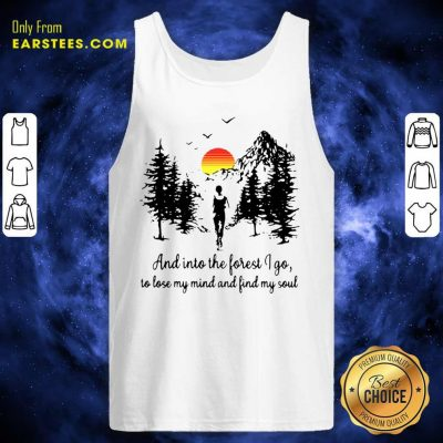 Sunset And In To The Forget I Go To Lose My Mind And Find My Soul Tank Top- Design By Earstees.com