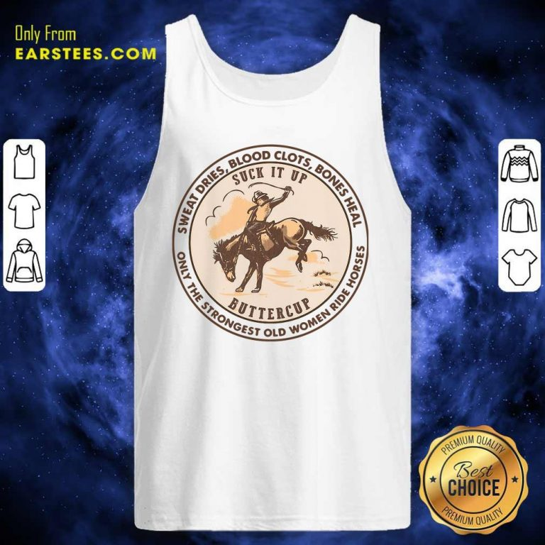 Sweat Dries Blood Clots Bones Heal The Strongest Old Women Ride Horses Tank Top- Design By Earstees.com