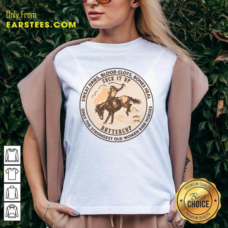 Sweat Dries Blood Clots Bones Heal The Strongest Old Women Ride Horses V-neck- Design By Earstees.com