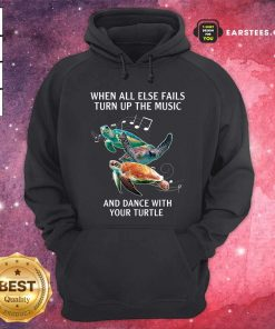 When All Else Fails Turn The Music And Dance With Your Turtle Hoodie- Design By Earstees.com