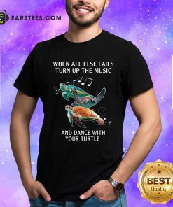 When All Else Fails Turn The Music And Dance With Your Turtle Shirt- Design By Earstees.com