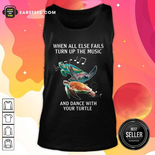 When All Else Fails Turn The Music And Dance With Your Turtle Tank Top- Design By Earstees.com