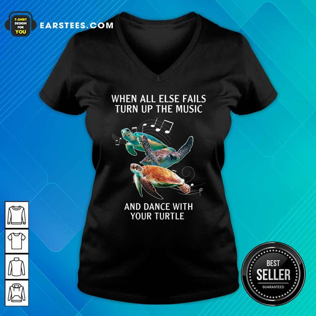 When All Else Fails Turn The Music And Dance With Your Turtle V-neck- Design By Earstees.com
