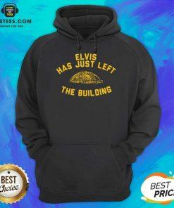 Nice Elvis Has Just Left Building Great Hoodie