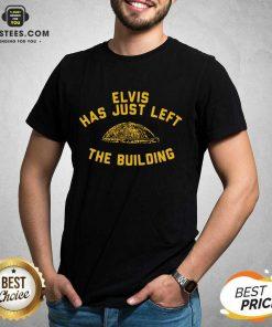Nice Elvis Has Just Left Building Great Shirt
