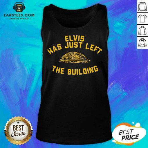 Nice Elvis Has Just Left Building Great Tank Top