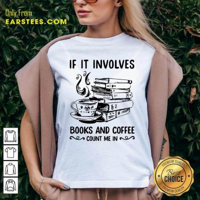 If It Involves Books And Coffee Count Me In V-neck- Design By Earstees.com