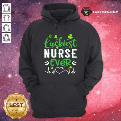 Luckiest Nurse Ever St Patricks Day Hoodie- Design By Earstees.com