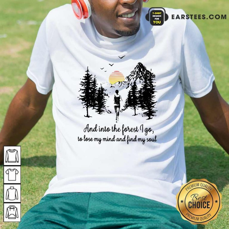 Mountain And Into The Forest I Go To Lose My Mind And Find My Soul Shirt- Design By Earstees.com