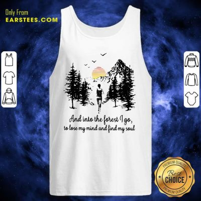 Mountain And Into The Forest I Go To Lose My Mind And Find My Soul Tank Top- Design By Earstees.com