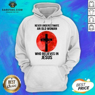Nice Never Underestimate Believes Jesus Hoodie