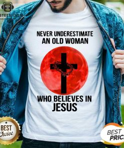 Nice Never Underestimate Believes Jesus Shirt