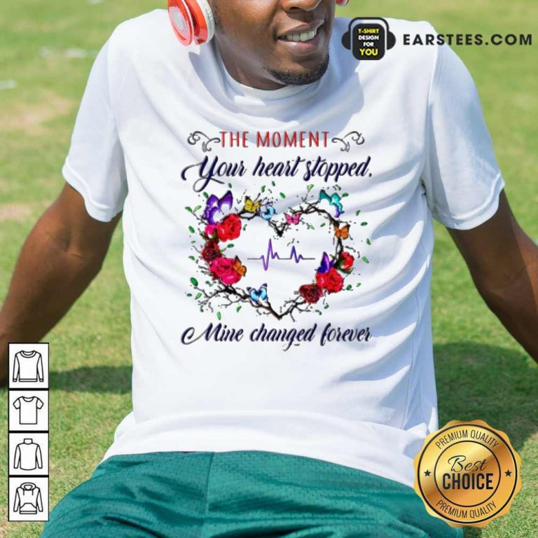 The Moment You Heart Stopped Mine Changed Shirt- Design By Earstees.com