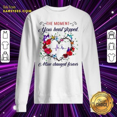 The Moment You Heart Stopped Mine Changed Sweatshirt- Design By Earstees.com