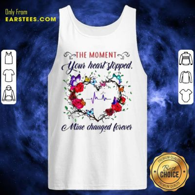 The Moment You Heart Stopped Mine Changed Tank Top- Design By Earstees.com