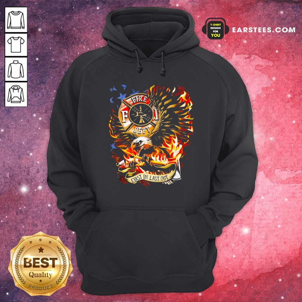 American Flag Eagles Firefight First In Last Out Hoodie- Design By Earstees.com