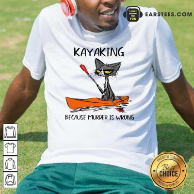Black Cat Kayaking Because Murder Is Wrong Shirt- Design By Earstees.com