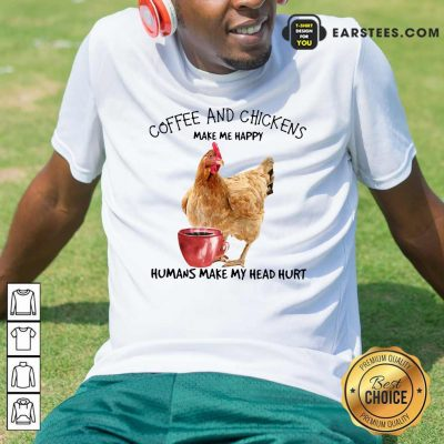 Coffee And Chickens Make Me Happy Humans Make My Head Hurt Shirt- Design By Earstees.com