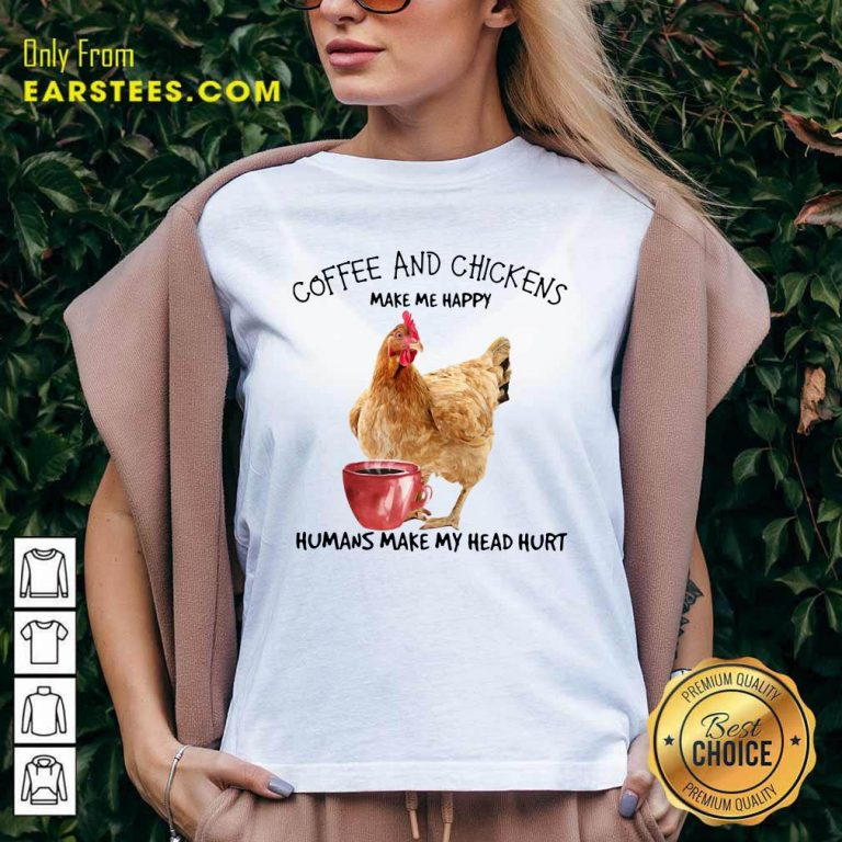 Coffee And Chickens Make Me Happy Humans Make My Head Hurt V-neck- Design By Earstees.com