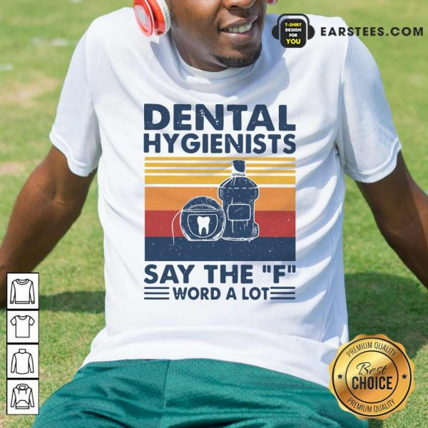Dental Hygienists Say The F Word A Lot Vintage Shirt- Design By Earstees.com