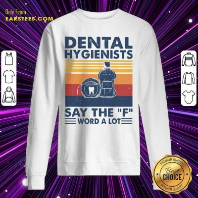 Dental Hygienists Say The F Word A Lot Vintage Sweatshirt- Design By Earstees.com