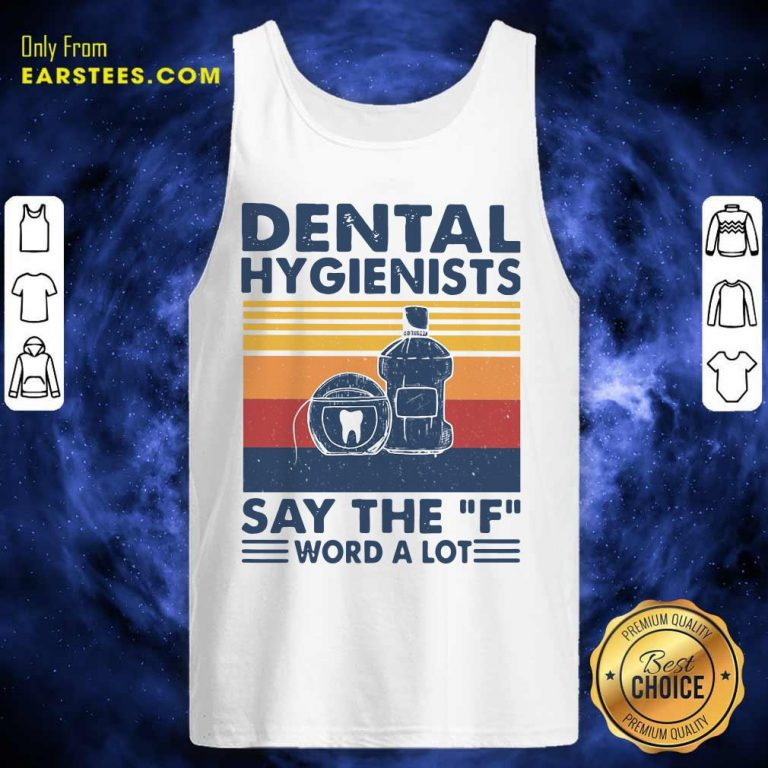 Dental Hygienists Say The F Word A Lot Vintage Tank Top- Design By Earstees.com