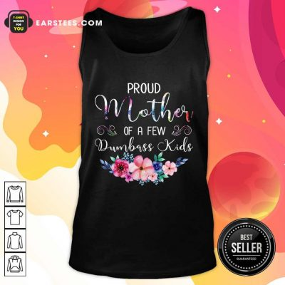 Proud Mother Of A Few Dumbass Kids Flower Tank Top- Design By Earstees.com