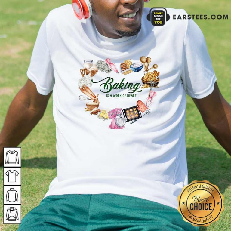 Baking Is A Work Of Heart Shirt- Design By Earstees.com