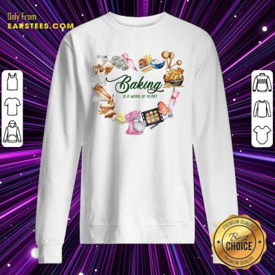 Baking Is A Work Of Heart Sweatshirt- Design By Earstees.com