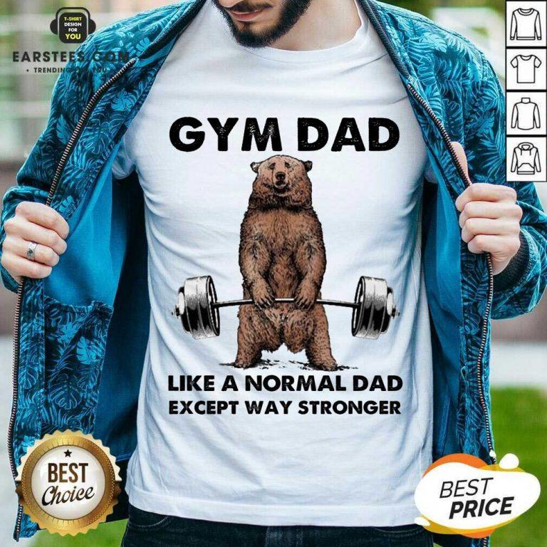 Original Bear Gym Dad Stronger Great 78 Shirt