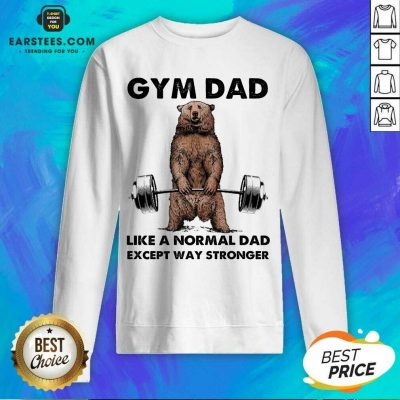 Original Bear Gym Dad Stronger Great 78 Sweatshirt