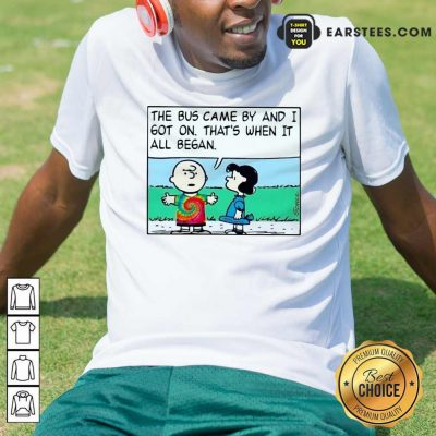 Charlie Brown And Lucy The Bus Came By And I Got On Thats When It All Began Shirt- Design By Earstees.com
