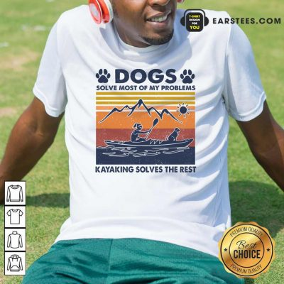 Dogs Solve Most Of My Problems Kayaking Solves The Rest Vintage Shirt- Design By Earstees.com