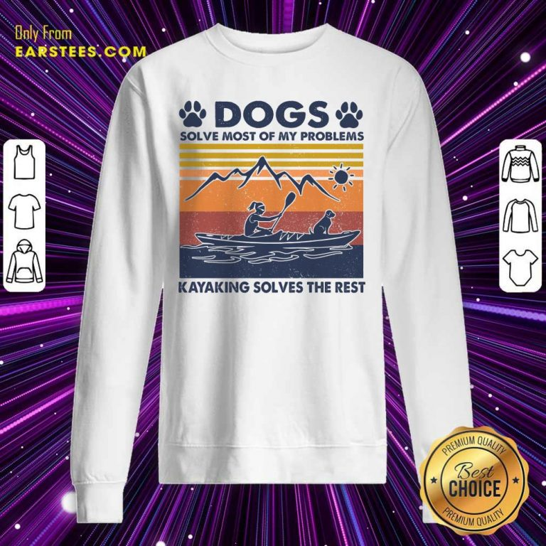 Dogs Solve Most Of My Problems Kayaking Solves The Rest Vintage Sweatshirt- Design By Earstees.com