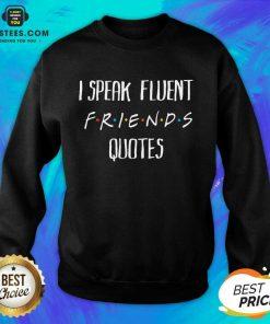 Original I Speak Fluent Friends Quotes Sweatshirt