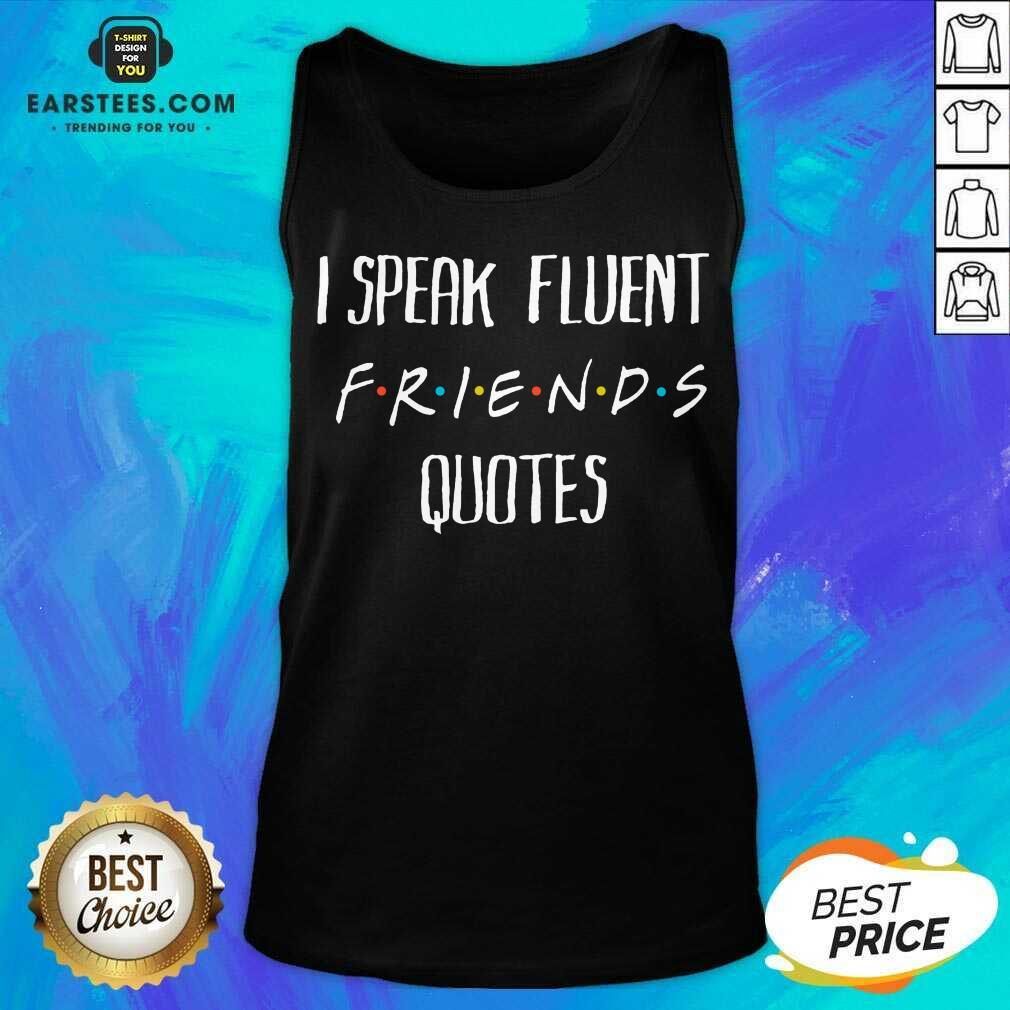 Original I Speak Fluent Friends Quotes Tank Top