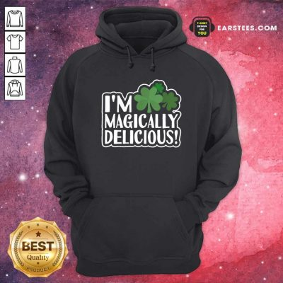 Im Magically Delicious St Patricks Day Hoodie- Design By Earstees.com