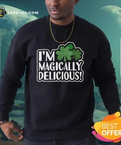 Im Magically Delicious St Patricks Day Sweatshirt- Design By Earstees.com