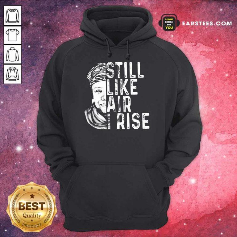 Original Maya Angelou Still Like Rise 2 Hoodie
