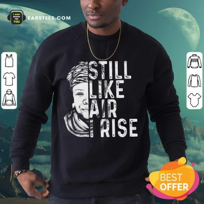 Original Maya Angelou Still Like Rise 2 Sweatshirt