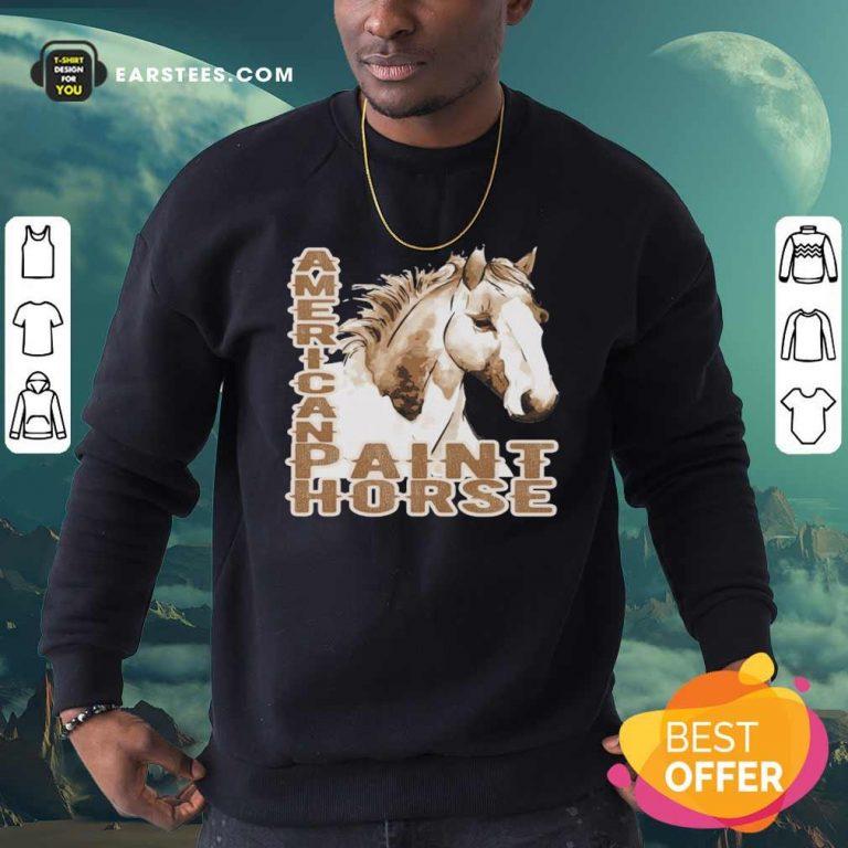 Paint Horse American Sweatshirt- Design By Earstees.com