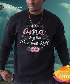 Proud Oma Of A Few Dumbass Kids Sweatshirt- Design By Earstees.com