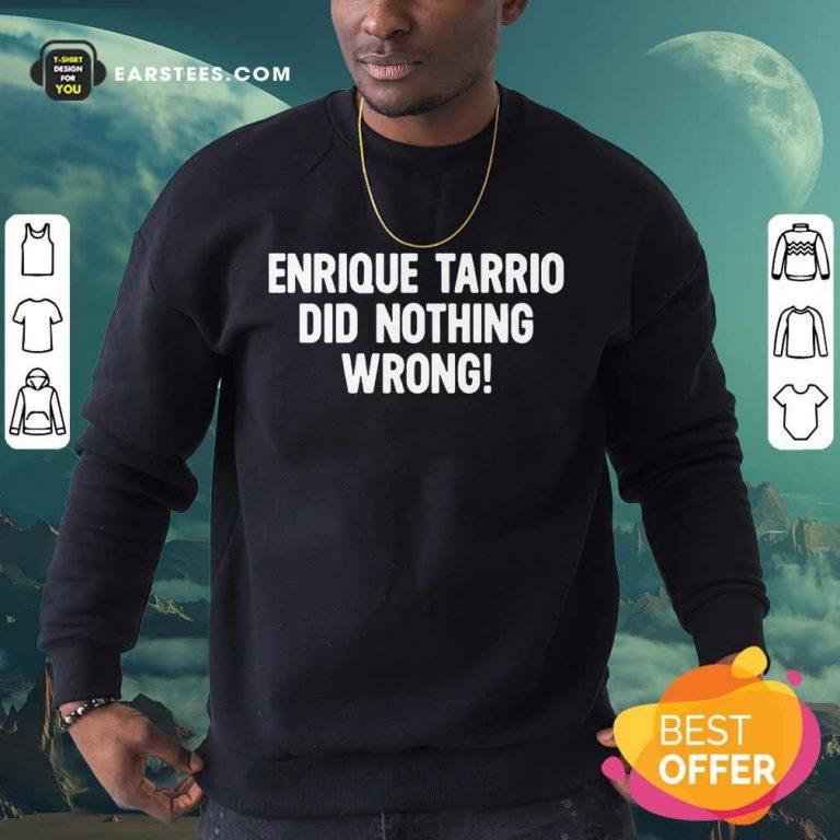 Perfect Enrique Tarrio Nothing Wrong Sweatshirt