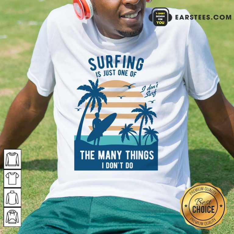 Perfect Surfing Is Just One Of The Many Things I Don't Do Shirt