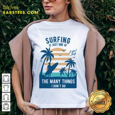 Perfect Surfing Is Just One Of The Many Things I Don't Do V-neck