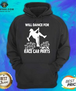 Perfect Will Dance For Race Car Parts Hoodie