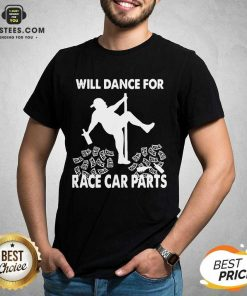 Perfect Will Dance For Race Car Parts Shirt